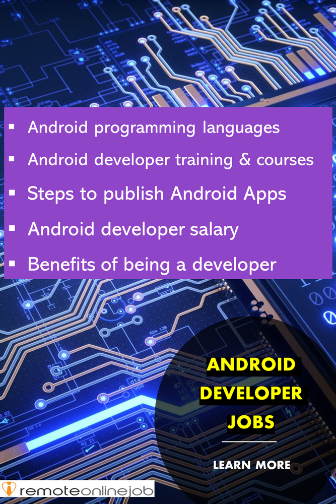 Learn Android developer jobs: learn programming languages, find Android developer training and courses, follow the steps to publish your app, developer salary, advantages of being a developer