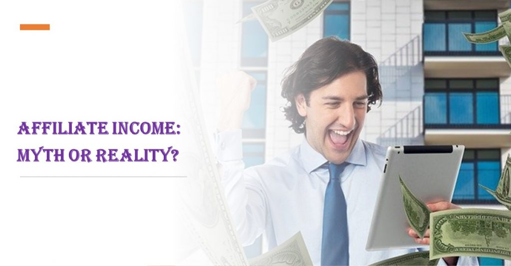 Affiliate income: myth or reality. Do people make money with affiliate marketing